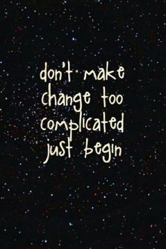 dont make change too complicated 5-9
